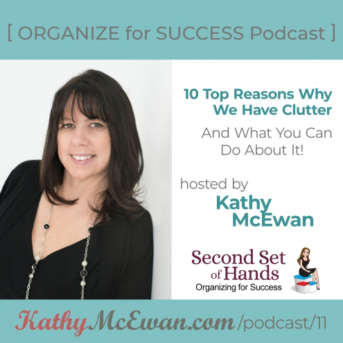 Episode 11 –10 Top Reasons Why We Have Clutter and What We Can Do About it!